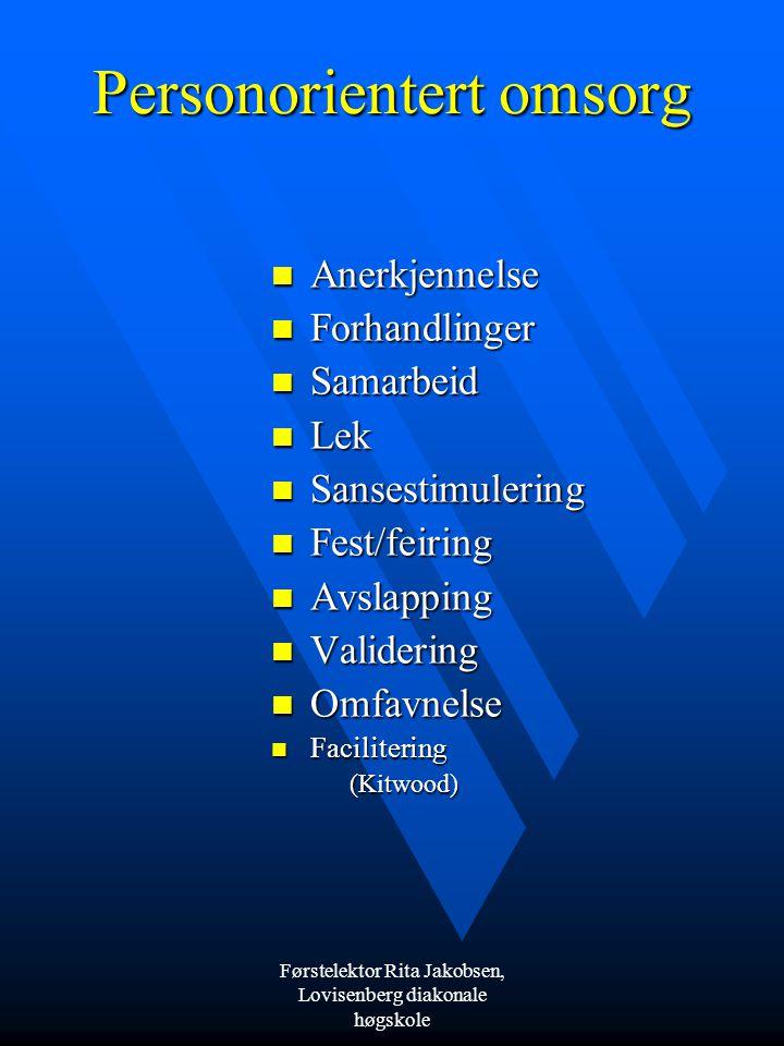 Førstelektor Rita Jakobsen, Lovisenberg diakonale høgskole Personorientert omsorg  Anerkjennelse  Forhandlinger  Samarbeid  Lek  Sansestimulering  Fest/feiring  Avslapping  Validering  Omfavnelse  Facilitering (Kitwood) (Kitwood)