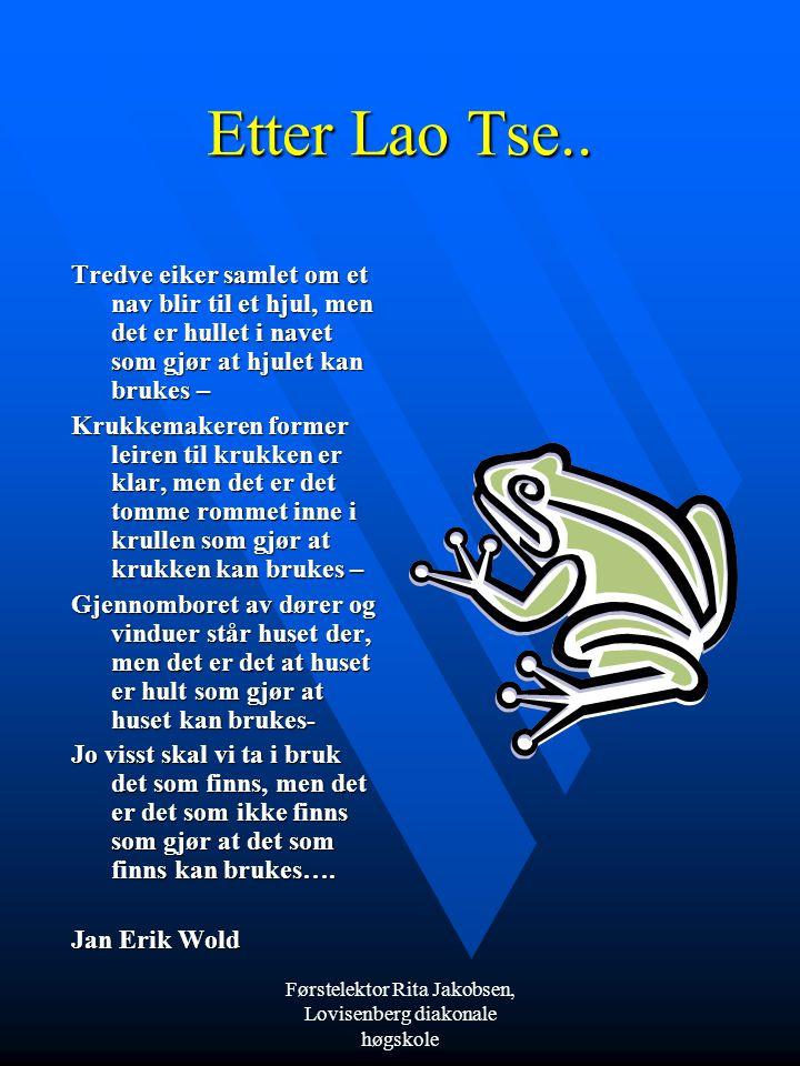 Førstelektor Rita Jakobsen, Lovisenberg diakonale høgskole Etter Lao Tse..