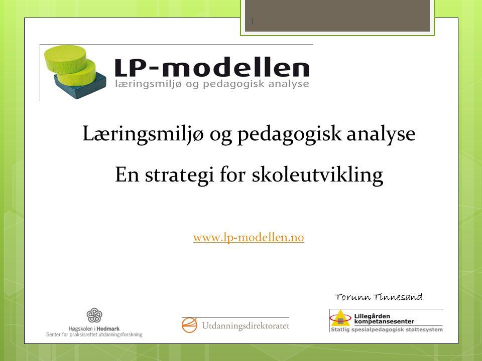 Læringsmiljø og pedagogisk analyse En strategi for skoleutvikling www.lp-modellen.no Torunn Tinnesand 1