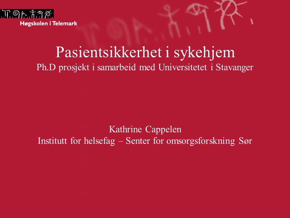 Pasientsikkerhet i sykehjem Ph.D prosjekt i samarbeid med Universitetet i Stavanger Kathrine Cappelen Institutt for helsefag – Senter for omsorgsforsk