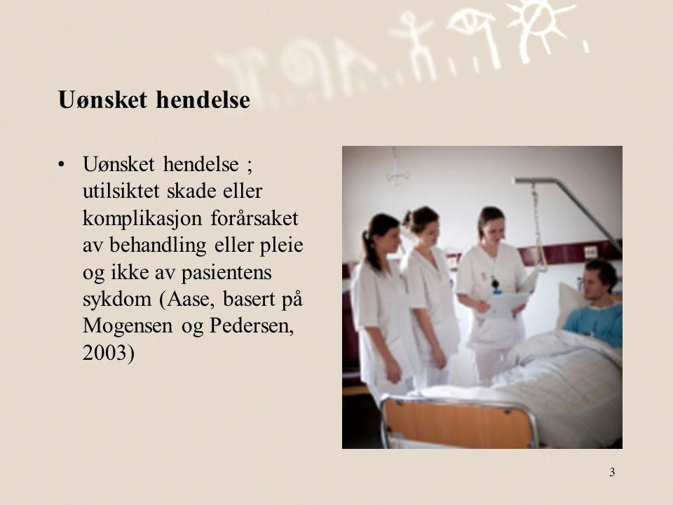 Uønsket hendelse •Uønsket hendelse ; utilsiktet skade eller komplikasjon forårsaket av behandling eller pleie og ikke av pasientens sykdom (Aase, base