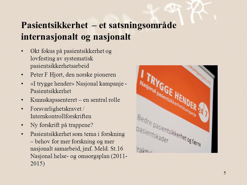 Pasientsikkerhet – et satsningsområde internasjonalt og nasjonalt •Økt fokus på pasientsikkerhet og lovfesting av systematisk pasientsikkerhetsarbeid