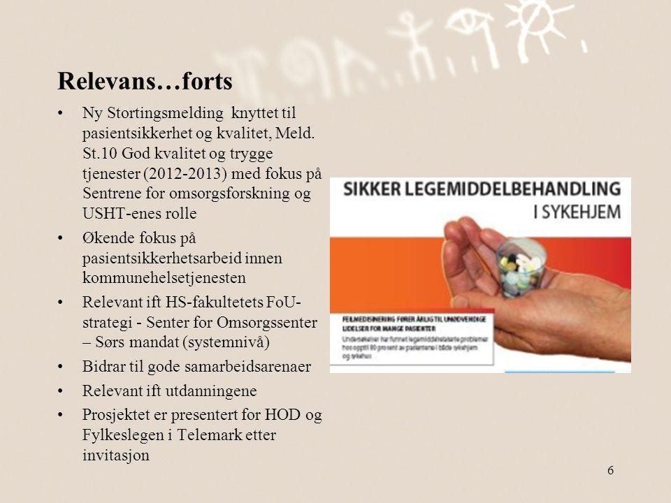 Relevans…forts •Ny Stortingsmelding knyttet til pasientsikkerhet og kvalitet, Meld. St.10 God kvalitet og trygge tjenester (2012-2013) med fokus på Se