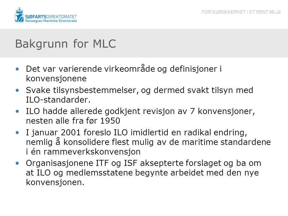 Bakgrunn for MLC •Det var varierende virkeområde og definisjoner i konvensjonene •Svake tilsynsbestemmelser, og dermed svakt tilsyn med ILO-standarder.