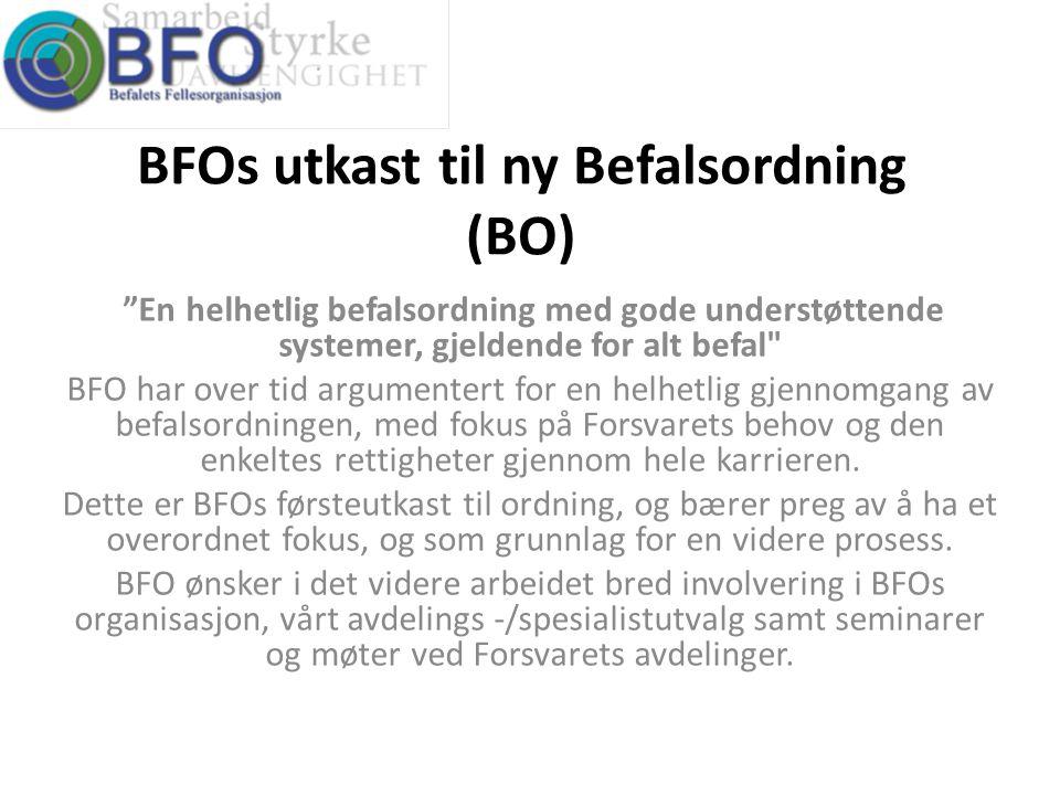 """BFOs utkast til ny Befalsordning (BO) """"En helhetlig befalsordning med gode understøttende systemer, gjeldende for alt befal"""