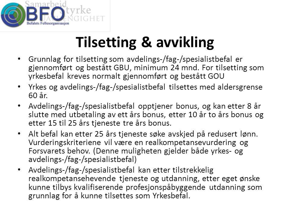 Tilsetting & avvikling • Grunnlag for tilsetting som avdelings-/fag-/spesialistbefal er gjennomført og bestått GBU, minimum 24 mnd. For tilsetting som