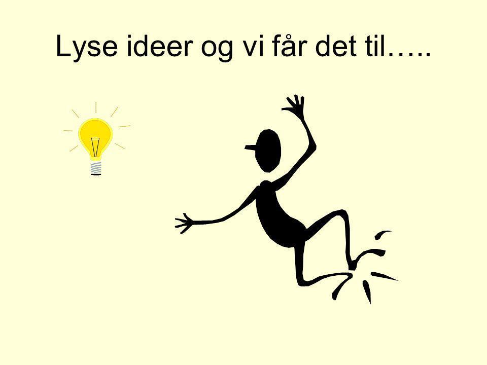 Lyse ideer og vi får det til…..
