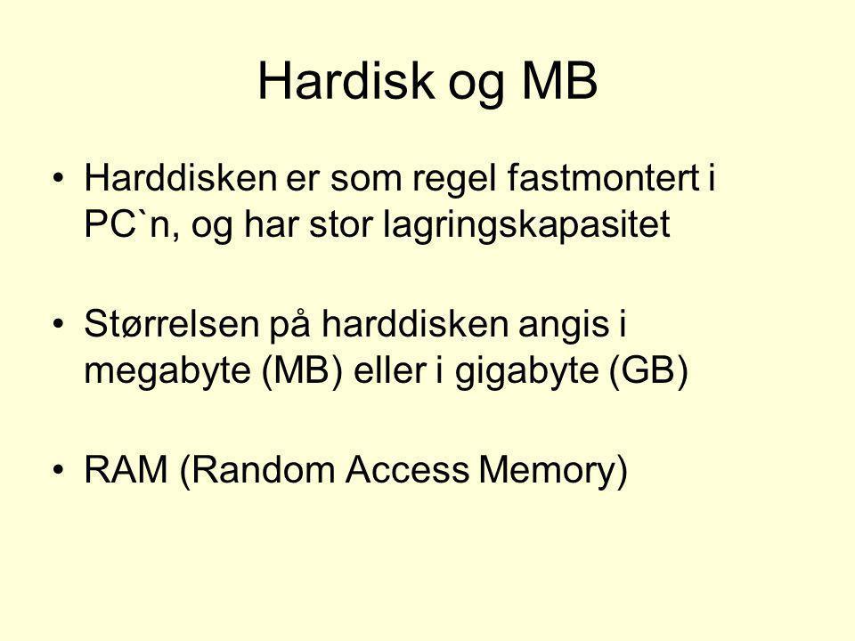 Hardisk og MB •Harddisken er som regel fastmontert i PC`n, og har stor lagringskapasitet •Størrelsen på harddisken angis i megabyte (MB) eller i gigab