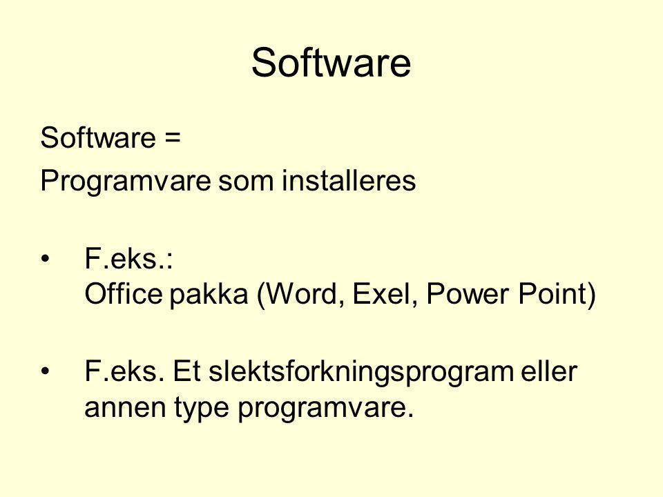Software Software = Programvare som installeres •F.eks.: Office pakka (Word, Exel, Power Point) •F.eks.