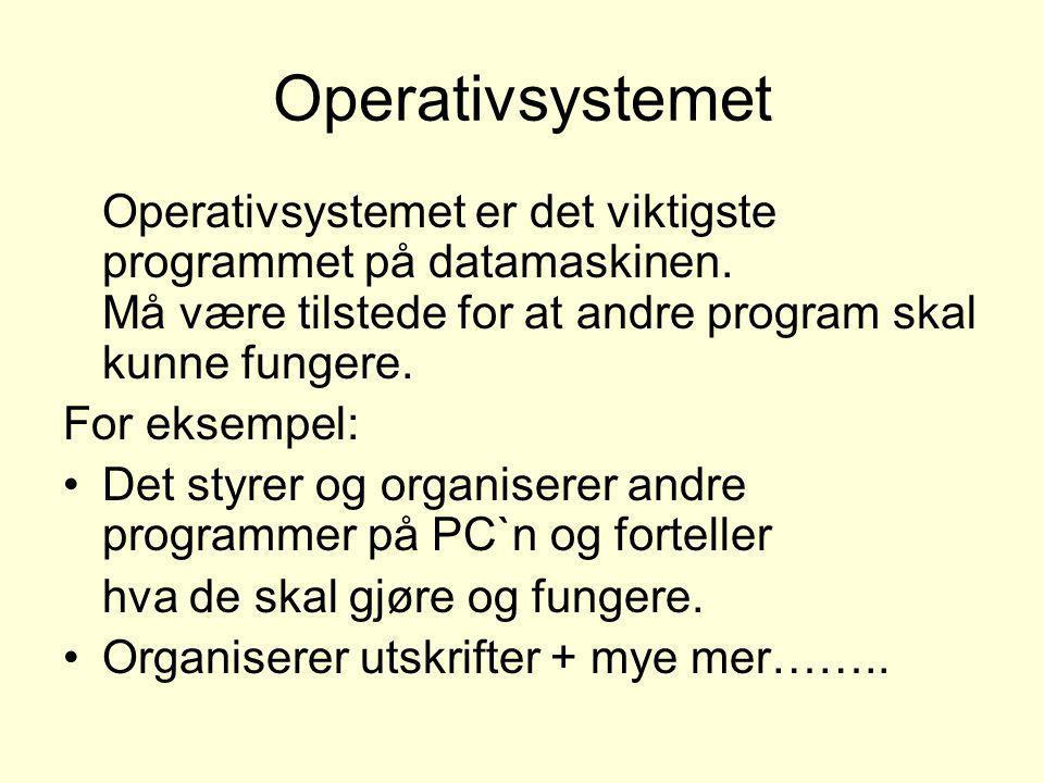Operativsystemet Operativsystemet er det viktigste programmet på datamaskinen. Må være tilstede for at andre program skal kunne fungere. For eksempel: