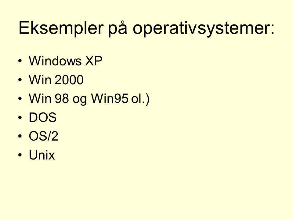 Eksempler på operativsystemer: •Windows XP •Win 2000 •Win 98 og Win95 ol.) •DOS •OS/2 •Unix