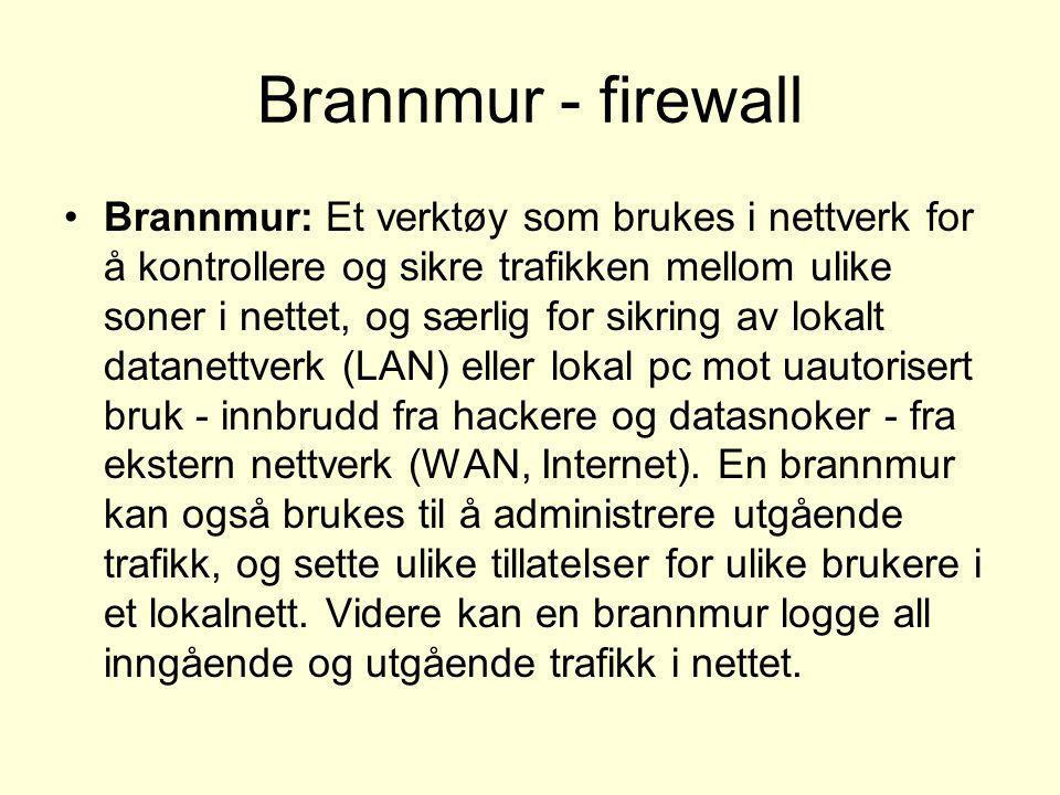 Brannmur - firewall •Brannmur: Et verktøy som brukes i nettverk for å kontrollere og sikre trafikken mellom ulike soner i nettet, og særlig for sikrin