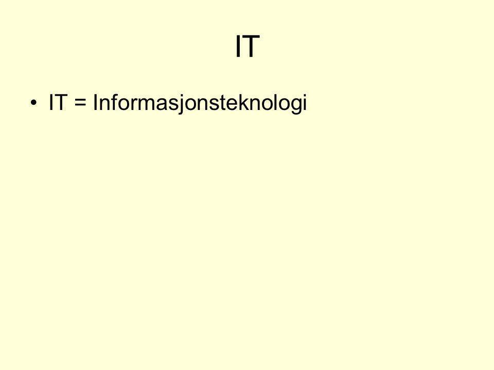 IT •IT = Informasjonsteknologi