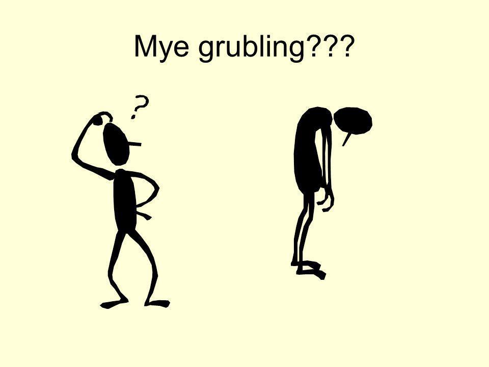 Mye grubling???