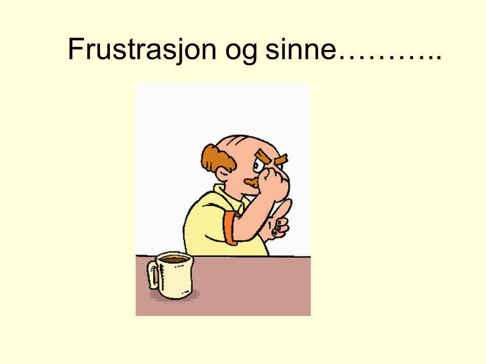 Frustrasjon og sinne………..