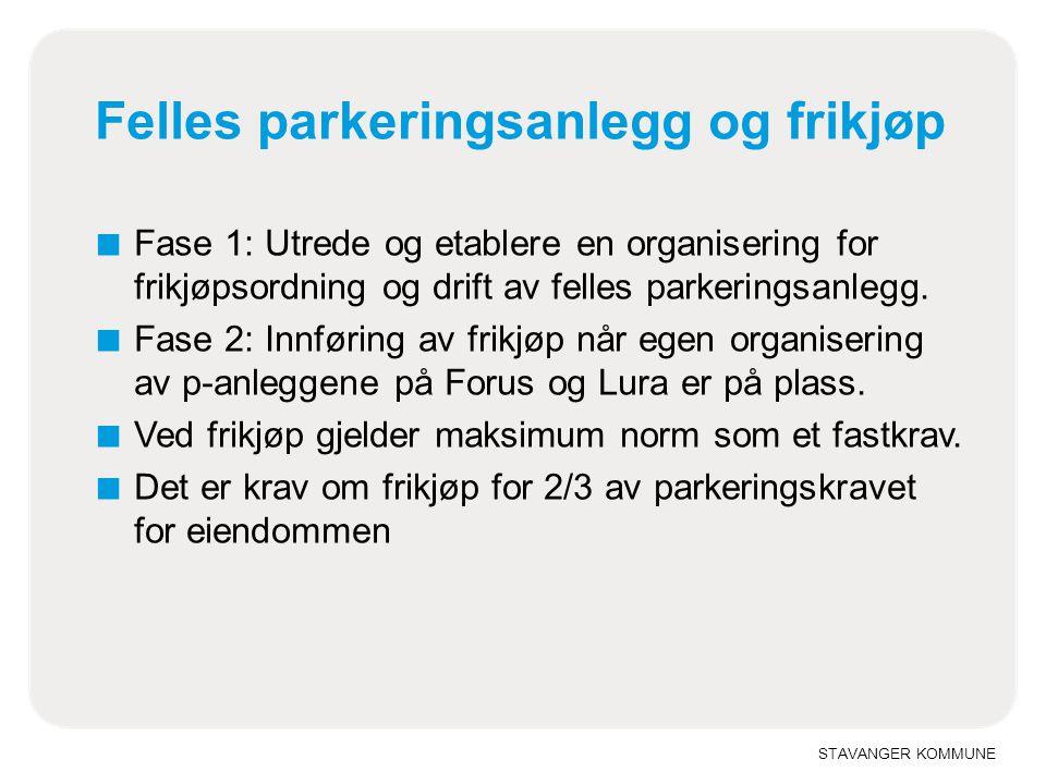 STAVANGER KOMMUNE Felles parkeringsanlegg og frikjøp ■ Fase 1: Utrede og etablere en organisering for frikjøpsordning og drift av felles parkeringsanl