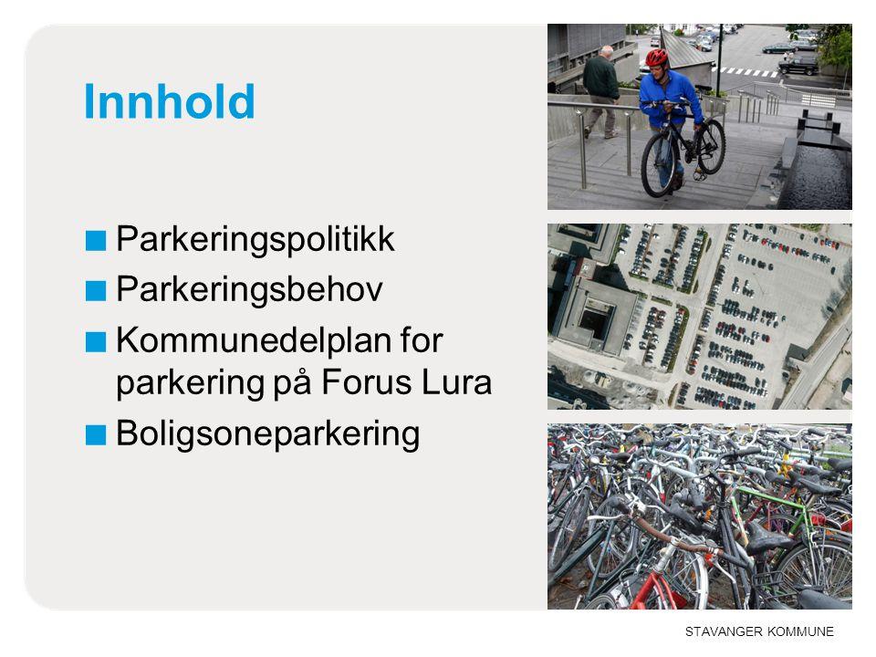 STAVANGER KOMMUNE Innhold ■ Parkeringspolitikk ■ Parkeringsbehov ■ Kommunedelplan for parkering på Forus Lura ■ Boligsoneparkering