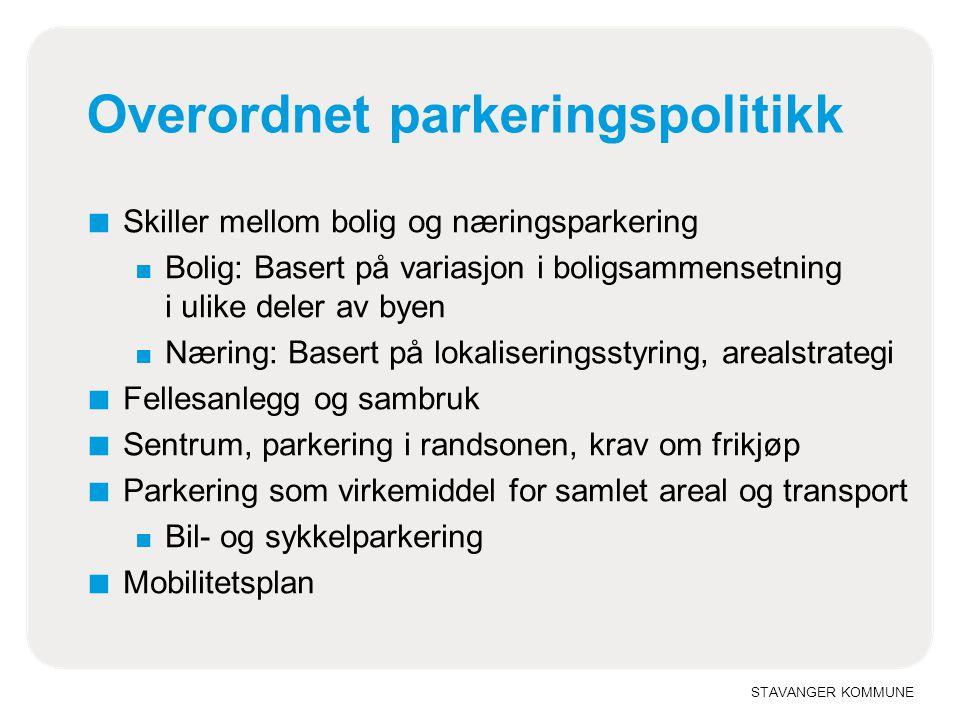 STAVANGER KOMMUNE Overordnet parkeringspolitikk ■ Skiller mellom bolig og næringsparkering ■ Bolig: Basert på variasjon i boligsammensetning i ulike d