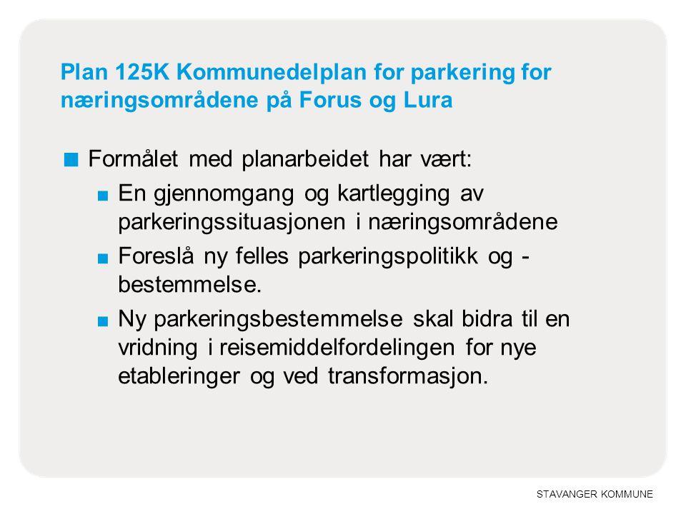 STAVANGER KOMMUNE Plan 125K Kommunedelplan for parkering for næringsområdene på Forus og Lura ■ Formålet med planarbeidet har vært: ■ En gjennomgang o