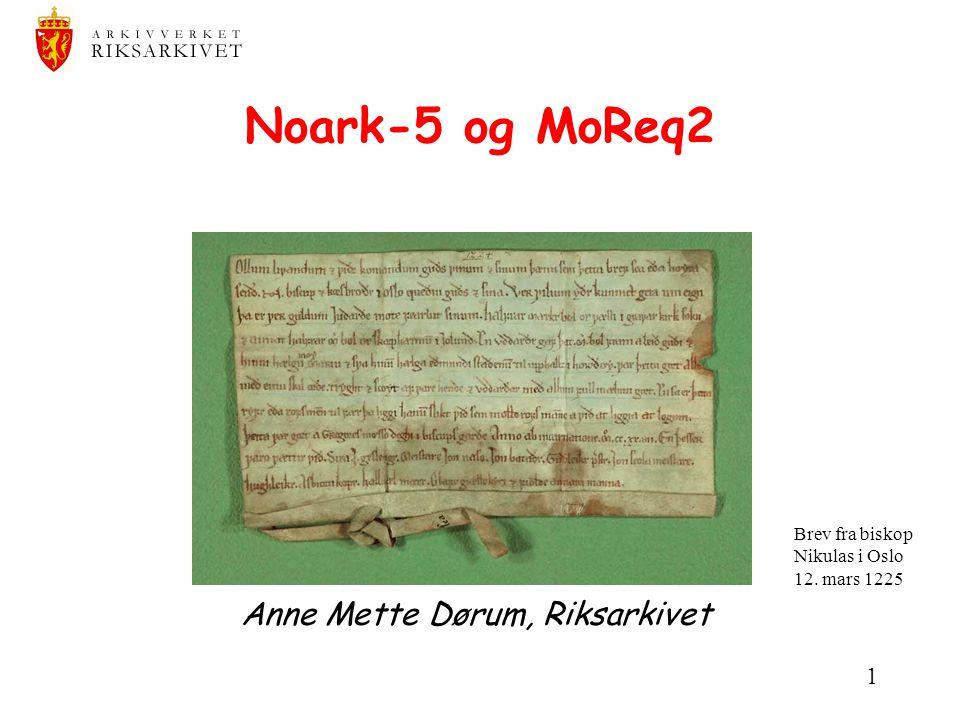 1 Noark-5 og MoReq2 EDOK 08.11.2007 Anne Mette Dørum, Riksarkivet Brev fra biskop Nikulas i Oslo 12. mars 1225