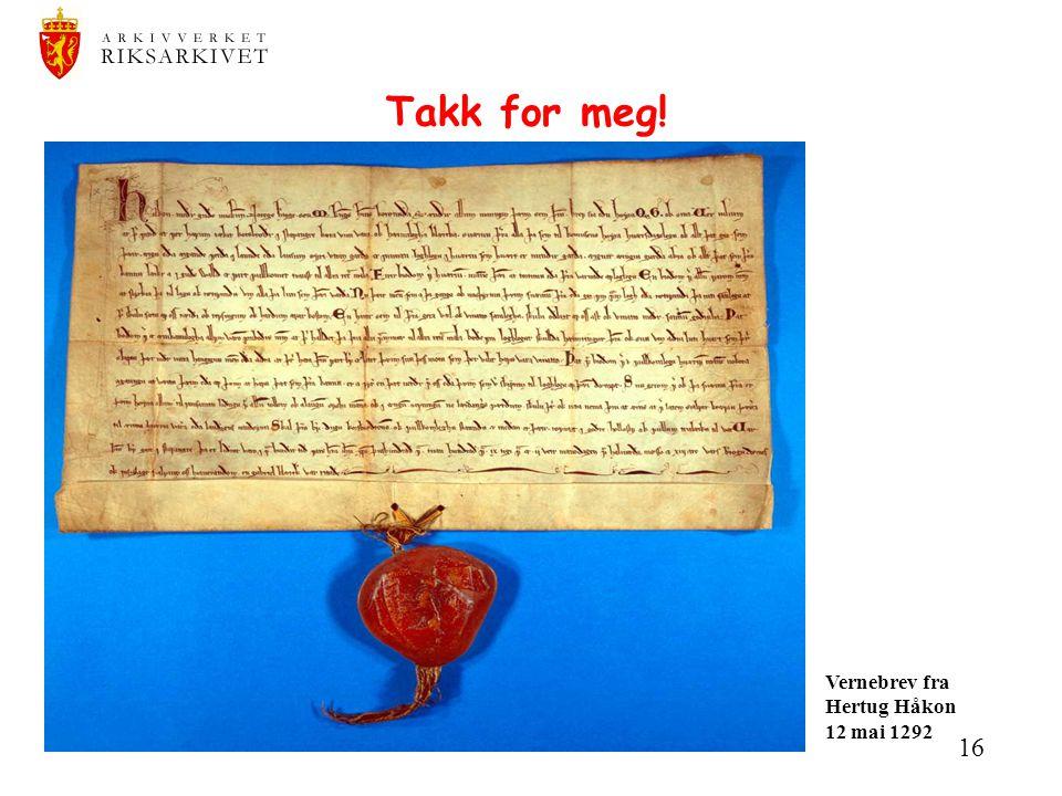 16 Takk for meg! Vernebrev fra Hertug Håkon 12 mai 1292