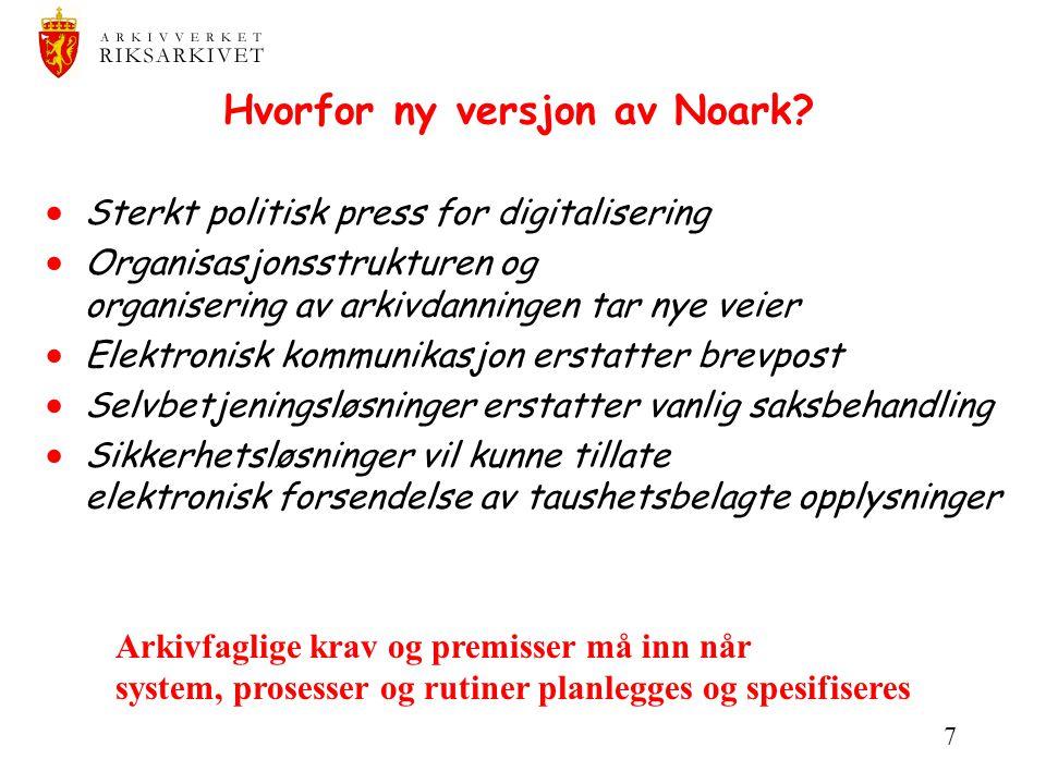 7 Hvorfor ny versjon av Noark?  Sterkt politisk press for digitalisering  Organisasjonsstrukturen og organisering av arkivdanningen tar nye veier 