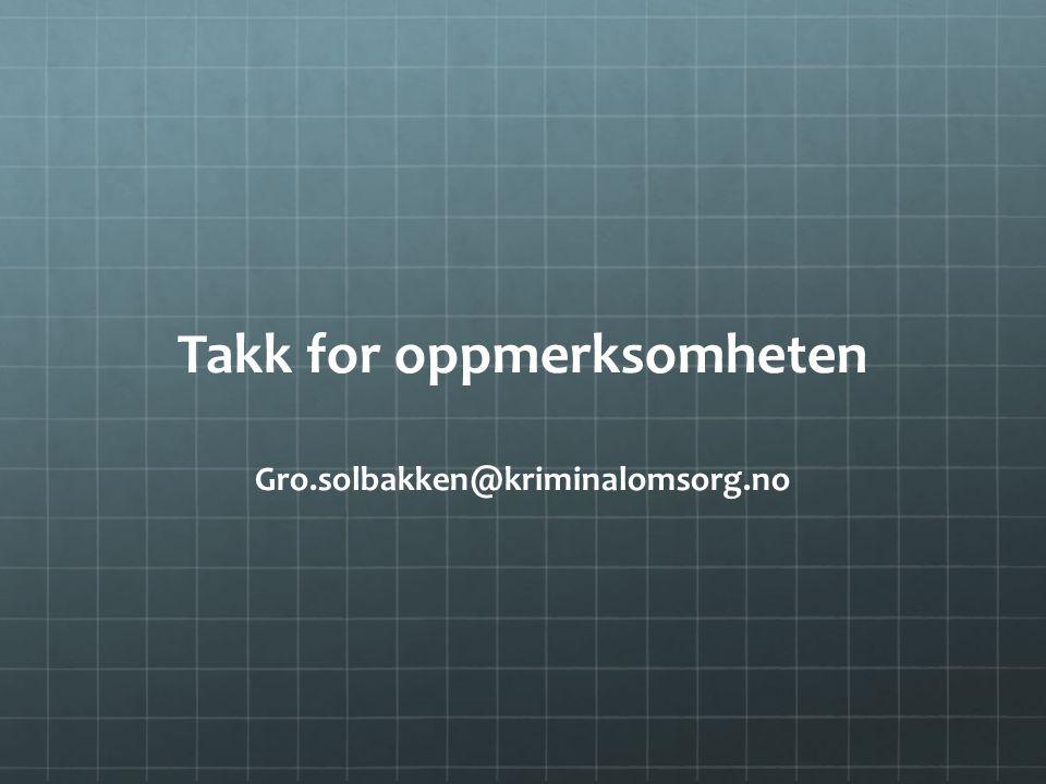 Takk for oppmerksomheten Gro.solbakken@kriminalomsorg.no