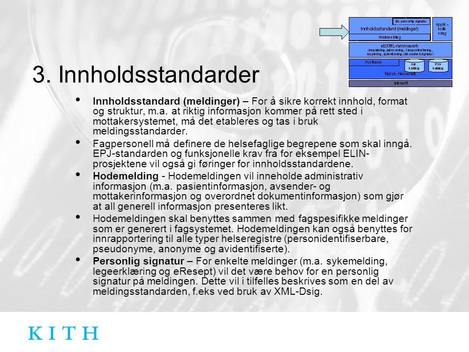 3. Innholdsstandarder • Innholdsstandard (meldinger) – For å sikre korrekt innhold, format og struktur, m.a. at riktig informasjon kommer på rett sted