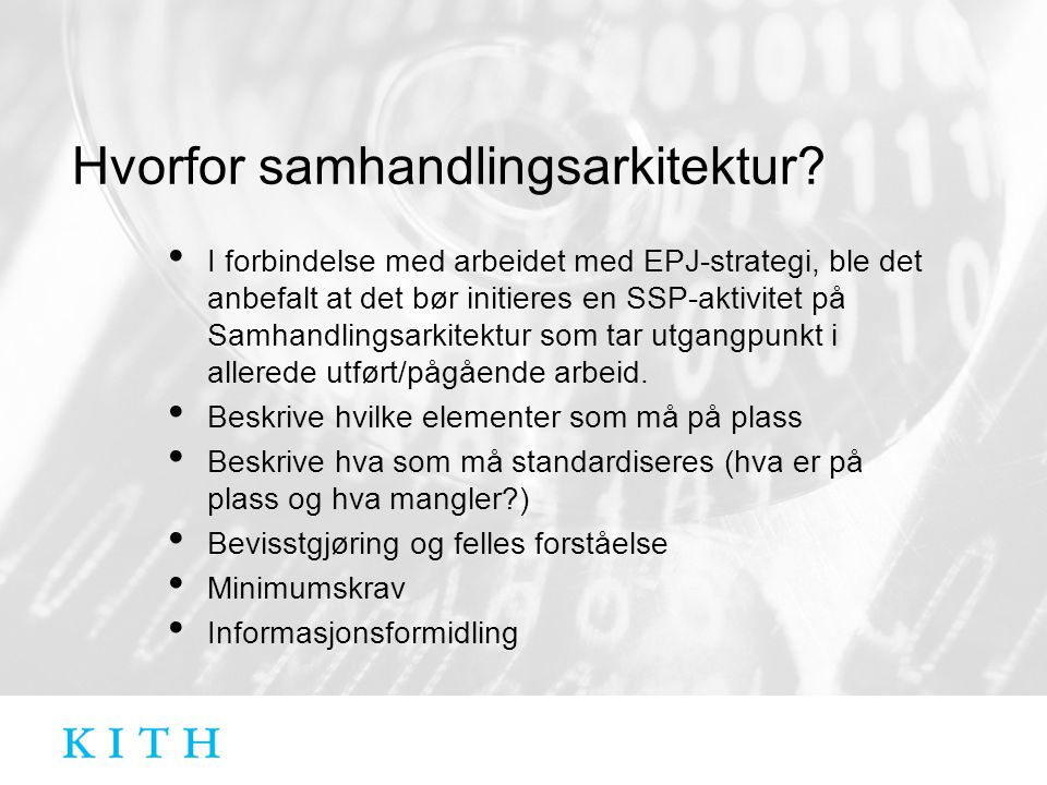 Hvorfor samhandlingsarkitektur? • I forbindelse med arbeidet med EPJ-strategi, ble det anbefalt at det bør initieres en SSP-aktivitet på Samhandlingsa