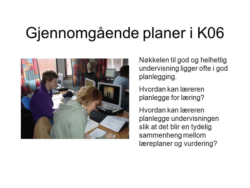 Gjennomgående planer i K06 Nøkkelen til god og helhetlig undervisning ligger ofte i god planlegging. Hvordan kan læreren planlegge for læring? Hvordan