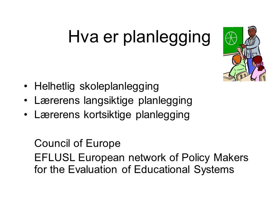 Hva er planlegging •Helhetlig skoleplanlegging •Lærerens langsiktige planlegging •Lærerens kortsiktige planlegging Council of Europe EFLUSL European n