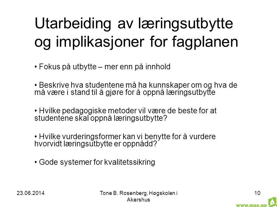 23.06.2014Tone B. Rosenberg, Høgskolen i Akershus 10 Utarbeiding av læringsutbytte og implikasjoner for fagplanen • Fokus på utbytte – mer enn på innh