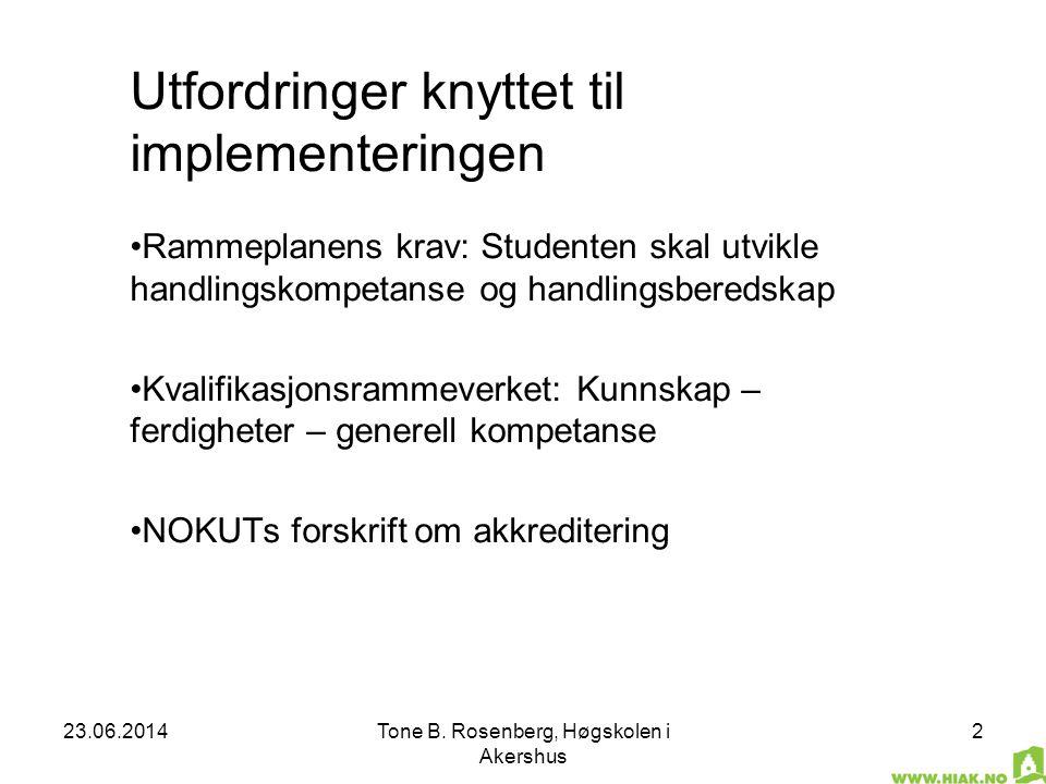 23.06.2014Tone B. Rosenberg, Høgskolen i Akershus 2 Utfordringer knyttet til implementeringen •Rammeplanens krav: Studenten skal utvikle handlingskomp