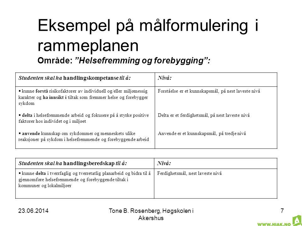 """23.06.2014Tone B. Rosenberg, Høgskolen i Akershus 7 Eksempel på målformulering i rammeplanen Område: """"Helsefremming og forebygging"""": Studenten skal ha"""