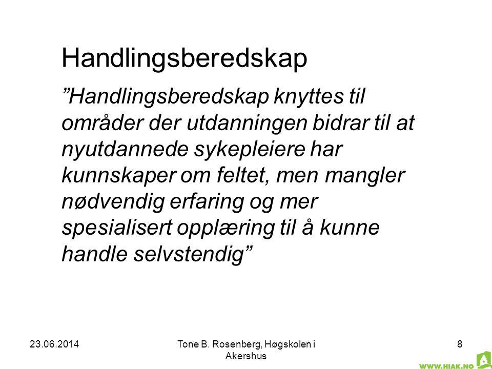 """23.06.2014Tone B. Rosenberg, Høgskolen i Akershus 8 Handlingsberedskap """"Handlingsberedskap knyttes til områder der utdanningen bidrar til at nyutdanne"""