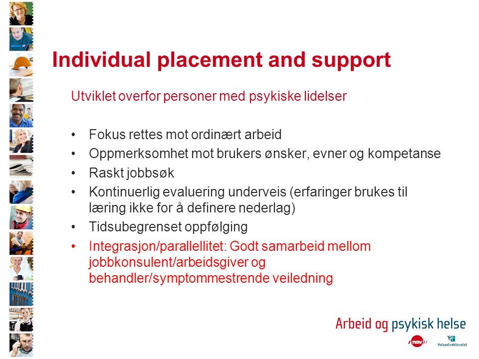 Individual placement and support Utviklet overfor personer med psykiske lidelser •Fokus rettes mot ordinært arbeid •Oppmerksomhet mot brukers ønsker,