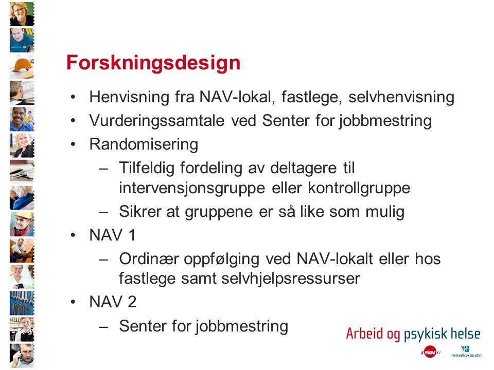 Forskningsdesign •Henvisning fra NAV-lokal, fastlege, selvhenvisning •Vurderingssamtale ved Senter for jobbmestring •Randomisering –Tilfeldig fordelin