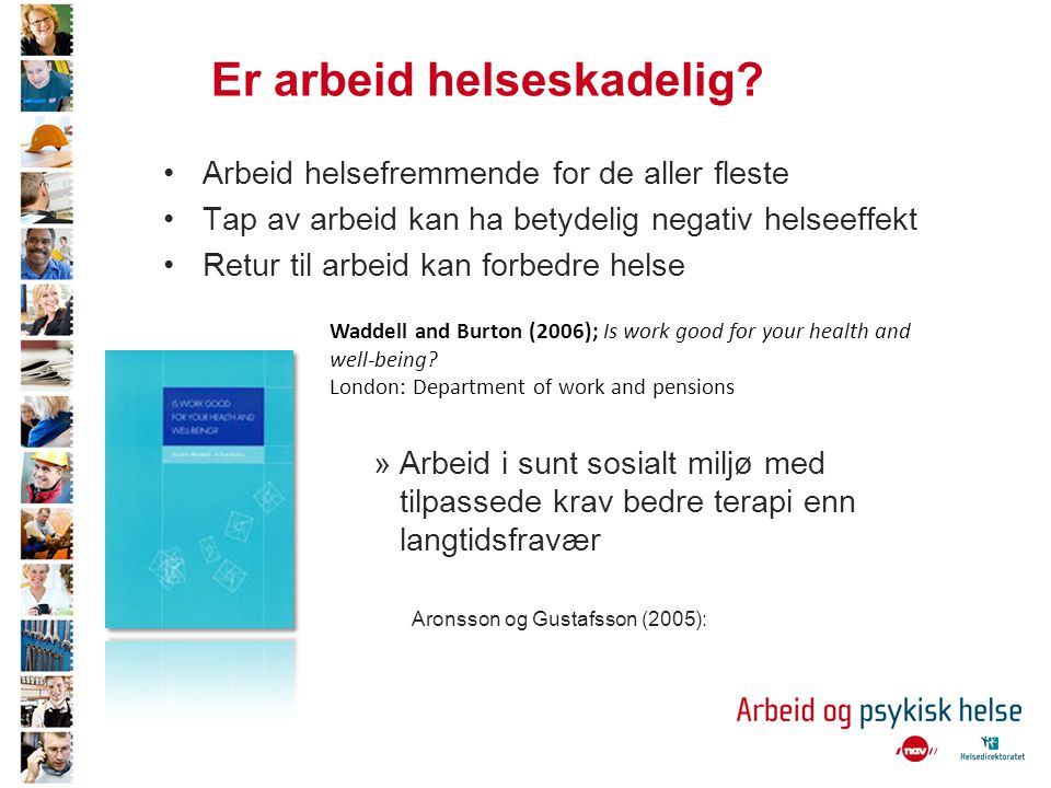 Waddell and Burton (2006); Is work good for your health and well-being? London: Department of work and pensions •Arbeid helsefremmende for de aller fl