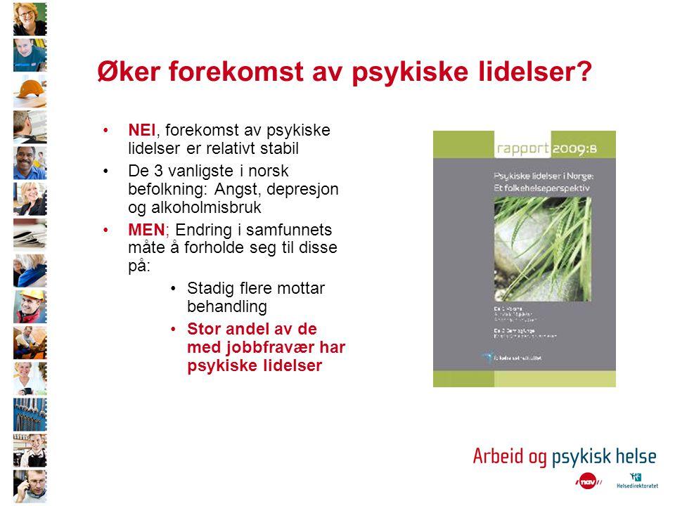 Øker forekomst av psykiske lidelser? •NEI, forekomst av psykiske lidelser er relativt stabil •De 3 vanligste i norsk befolkning: Angst, depresjon og a