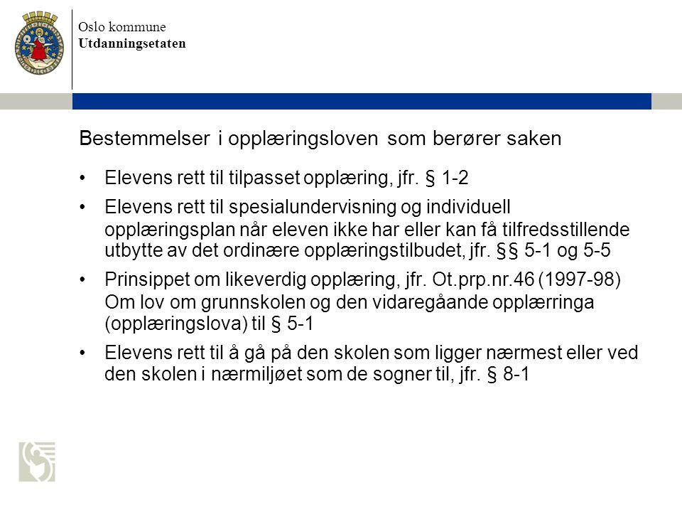 Oslo kommune Utdanningsetaten Bestemmelser i opplæringsloven som berører saken •Elevens rett til tilpasset opplæring, jfr.
