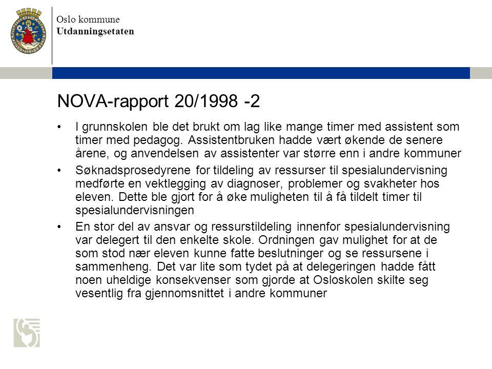 Oslo kommune Utdanningsetaten NOVA-rapport 20/1998 -3 •Daværende skoleetat hadde ikke god nok oversikt og innsyn i alle sider ved spesialundervisningsområdet i kommunen.