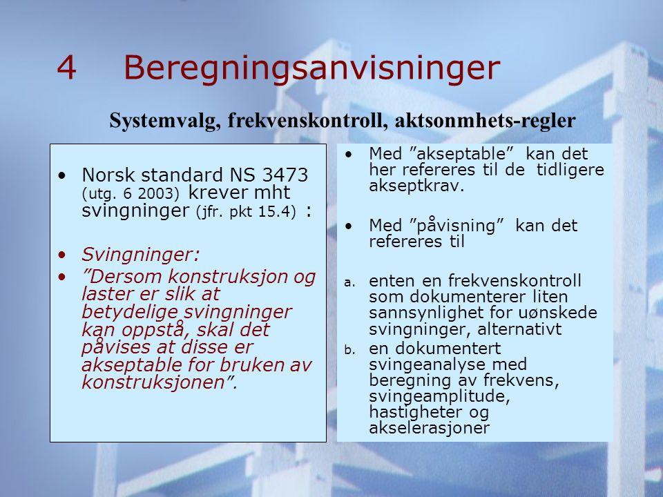 4Beregningsanvisninger •Norsk standard NS 3473 (utg.