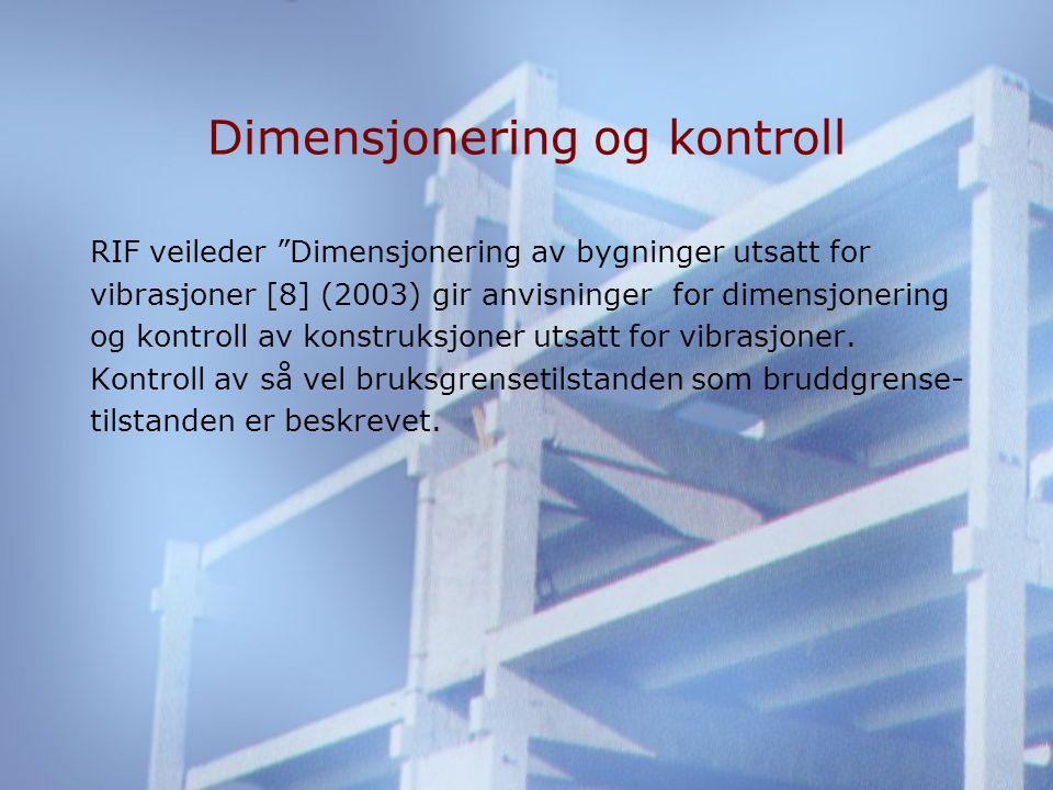Dimensjonering og kontroll RIF veileder Dimensjonering av bygninger utsatt for vibrasjoner [8] (2003) gir anvisninger for dimensjonering og kontroll av konstruksjoner utsatt for vibrasjoner.