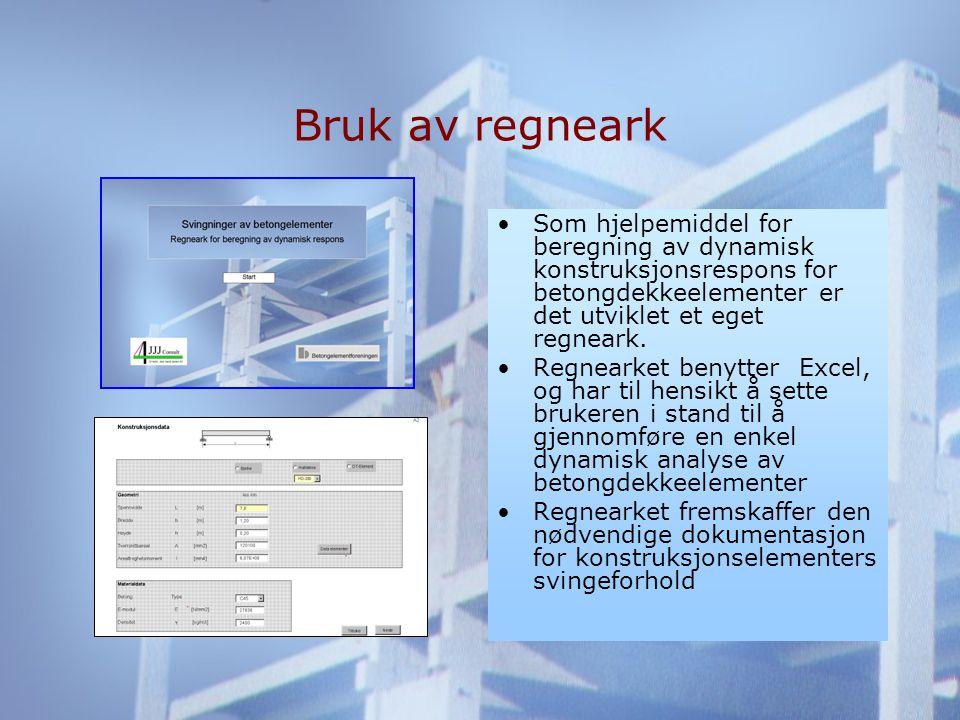 Bruk av regneark •Som hjelpemiddel for beregning av dynamisk konstruksjonsrespons for betongdekkeelementer er det utviklet et eget regneark.