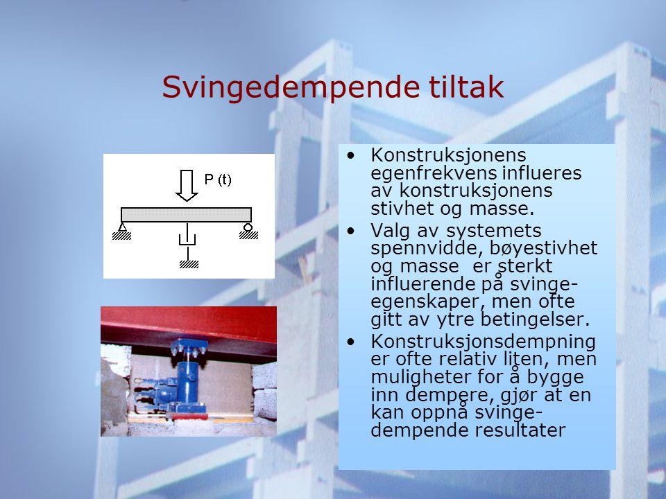 Svingedempende tiltak •Konstruksjonens egenfrekvens influeres av konstruksjonens stivhet og masse.