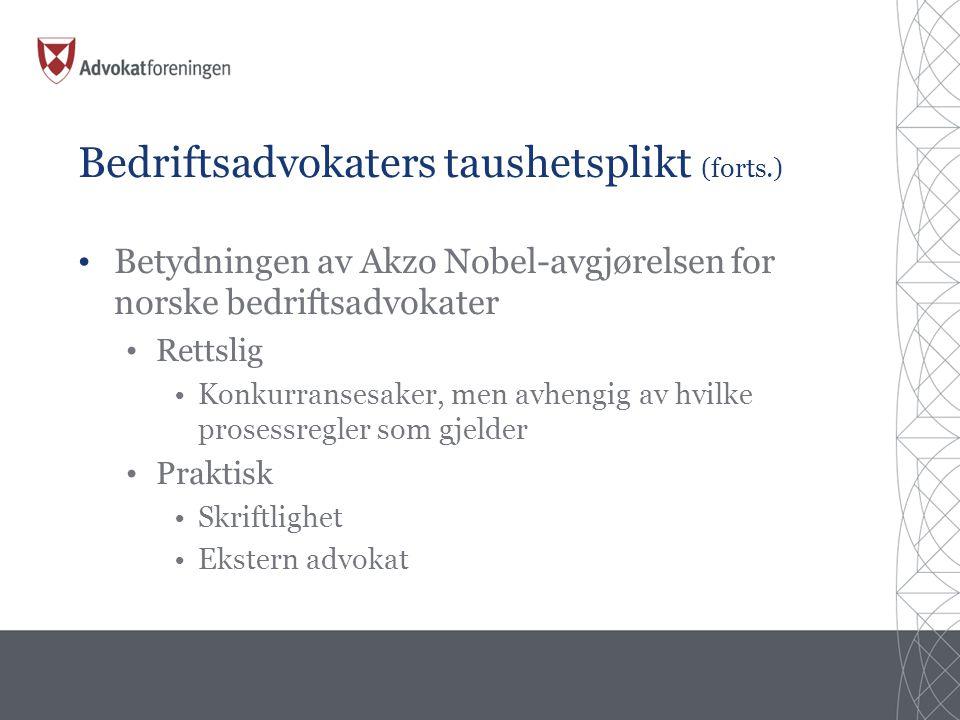 Bedriftsadvokaters taushetsplikt (forts.) • Betydningen av Akzo Nobel-avgjørelsen for norske bedriftsadvokater • Rettslig •Konkurransesaker, men avhengig av hvilke prosessregler som gjelder • Praktisk •Skriftlighet •Ekstern advokat