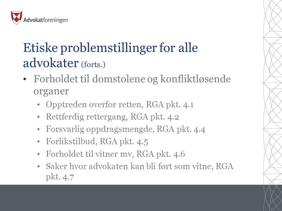 Etiske problemstillinger for alle advokater (forts.) • Forholdet til domstolene og konfliktløsende organer • Opptreden overfor retten, RGA pkt.
