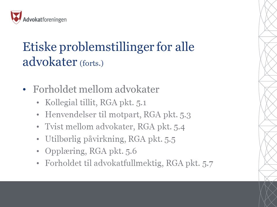 Etiske problemstillinger for alle advokater (forts.) • Forholdet mellom advokater • Kollegial tillit, RGA pkt.