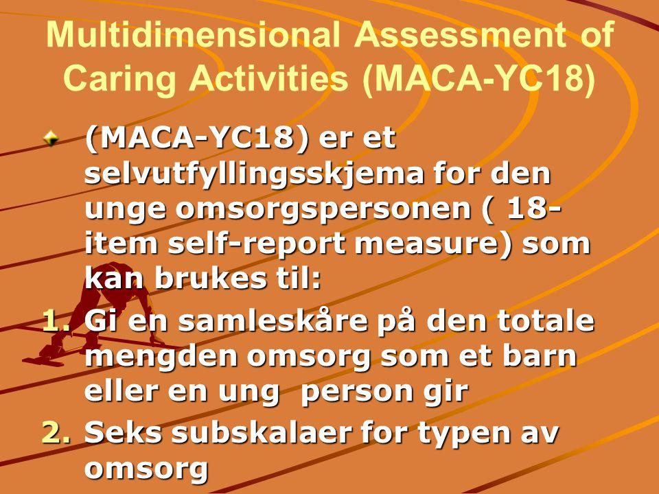 Multidimensional Assessment of Caring Activities (MACA-YC18) (MACA-YC18) er et selvutfyllingsskjema for den unge omsorgspersonen ( 18- item self-repor