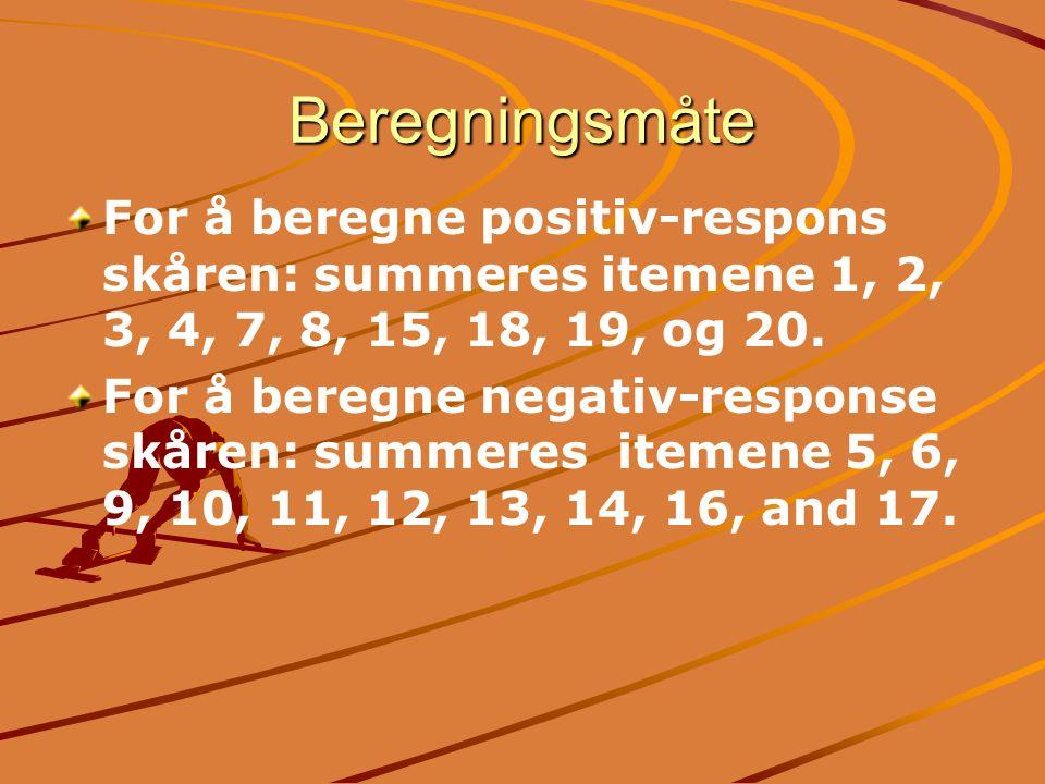 Beregningsmåte For å beregne positiv-respons skåren: summeres itemene 1, 2, 3, 4, 7, 8, 15, 18, 19, og 20. For å beregne negativ-response skåren: summ